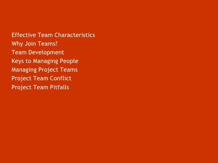 Effective Team Characteristics<br />Why Join Teams?<br />Team Development<br />Keys to Managing People<br />Managing Proje...