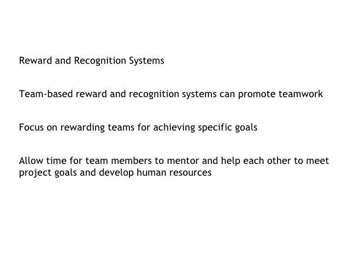Reward and Recognition Systems<br />Team-based reward and recognition systems can promote teamwork<br />Focus on rewarding...