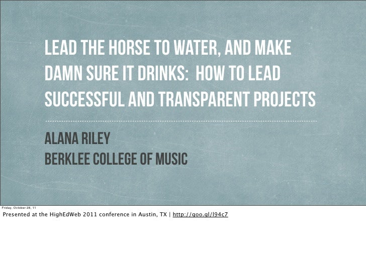 Lead the Horse to Water, And Make                         Damn Sure It Drinks: How to Lead                         Success...