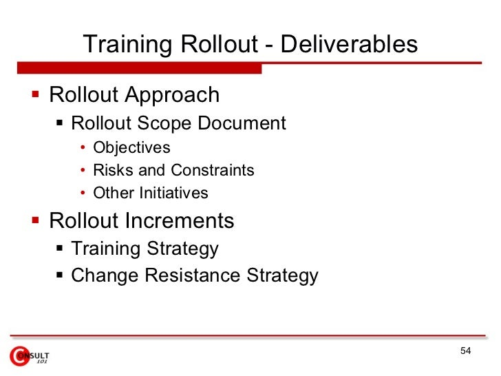 Training Rollout - Deliverables  Rollout Approach    Rollout Scope Document     • Objectives     • Risks and Constraints...