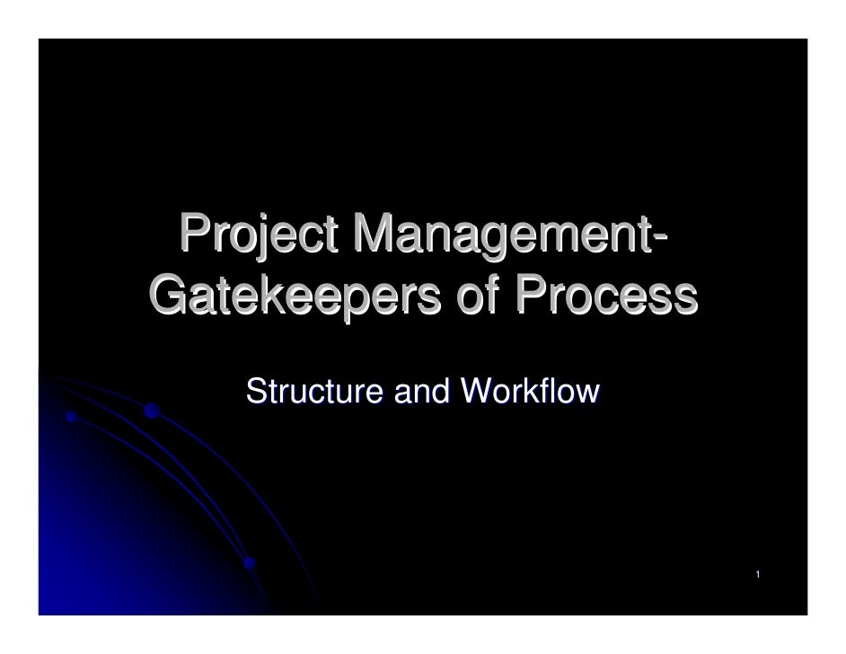 Project Management- Gatekeepers of Process    Structure and Workflow                                 1