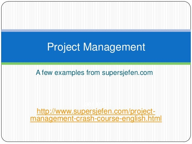 A few examples from supersjefen.com Project Management Lær mer: http://www.supersjefen.com/project- management-crash-cours...