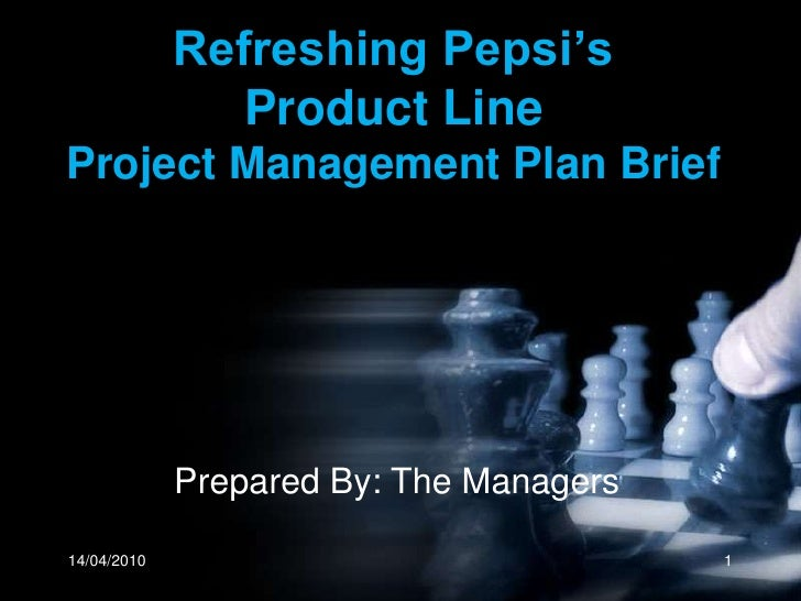 14/04/2010<br />1<br />Refreshing Pepsi's Product LineProject Management Plan Brief<br />Prepared By: The Managers<br />