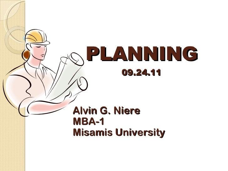 PLANNING 09.24.11 Alvin G. Niere MBA-1 Misamis University