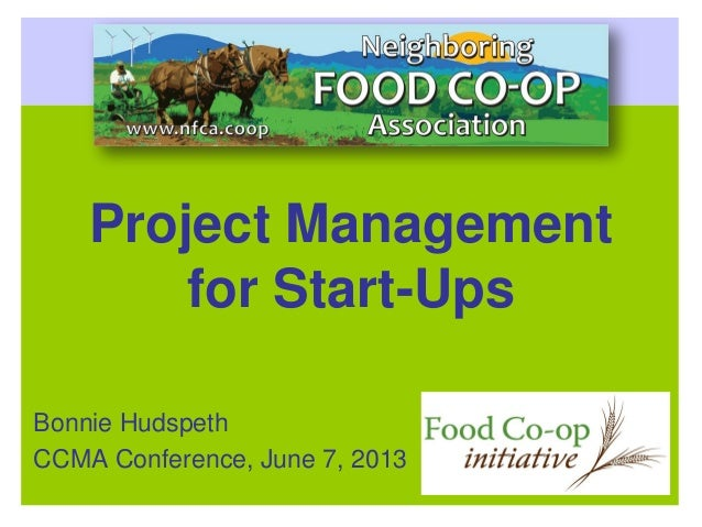 Project Managementfor Start-UpsBonnie HudspethCCMA Conference, June 7, 2013