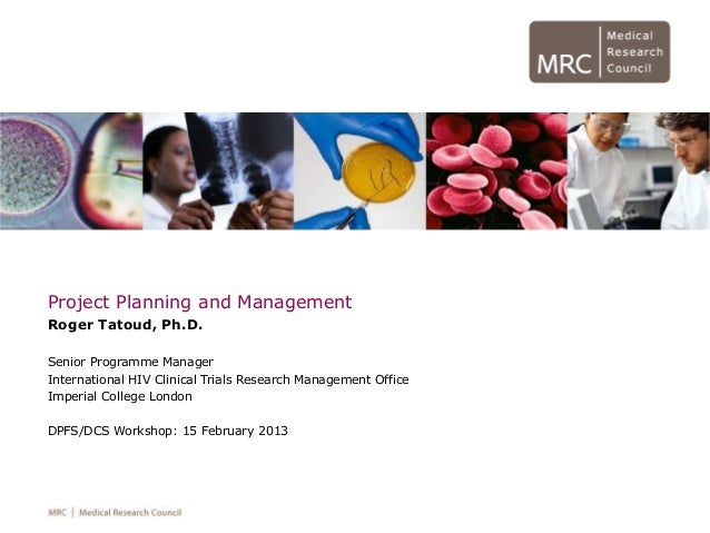 Project Planning and Management Roger Tatoud, Ph.D. Senior Programme Manager International HIV Clinical Trials Research Ma...