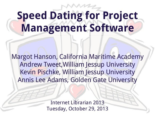 Speed Dating for Project Management Software Margot Hanson, California Maritime Academy Andrew Tweet,William Jessup Univer...