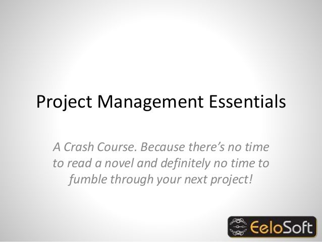 Project Management Essentials A Crash Course. Because there's no time to read a novel and definitely no time to fumble thr...