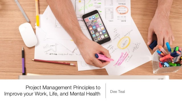 Project Management Principles to Improve your Work, Life, and Mental Health Dee Teal