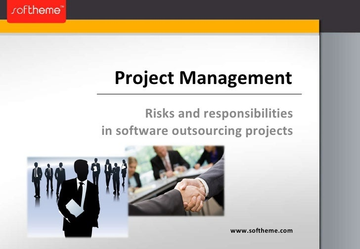 Project Management Risks and responsibilities in software outsourcing projects www.softheme.com