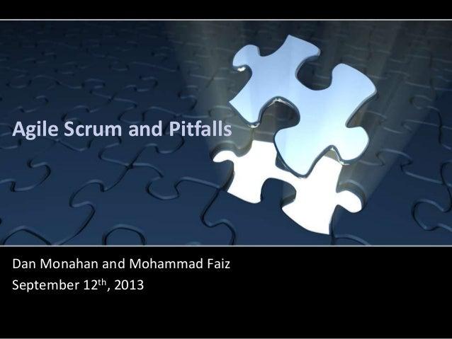 Agile Scrum and Pitfalls Dan Monahan and Mohammad Faiz September 12th, 2013