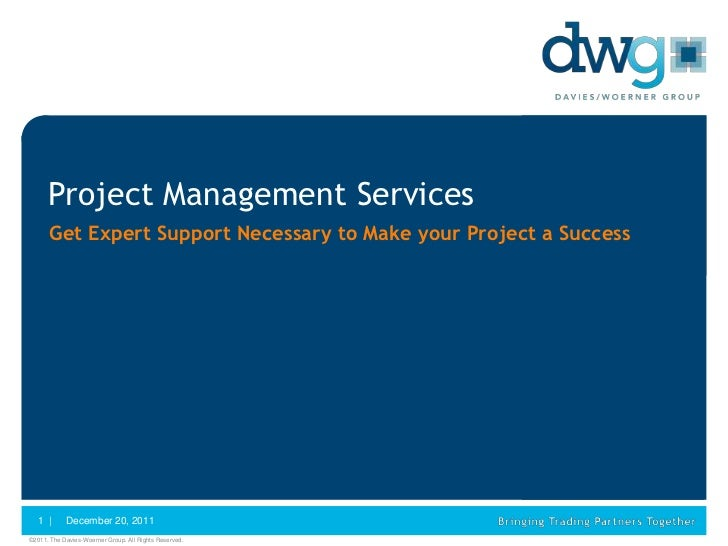 Project Management Services      Get Expert Support Necessary to Make your Project a Success   1 |      December 20, 2011©...