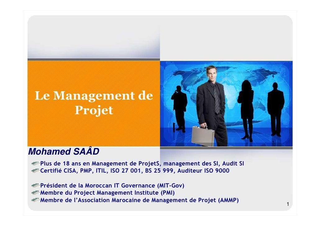 Le Management de       Projet   Mohamed SAÂD   Plus de 18 ans en Management de ProjetS, management des SI, Audit SI   Cert...