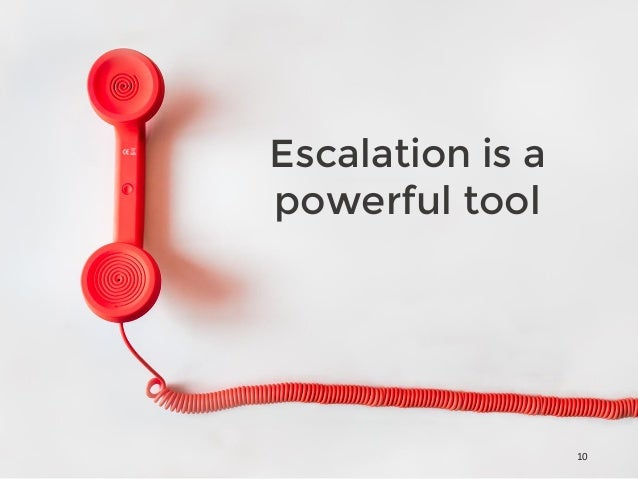 Escalation is a powerful tool 10