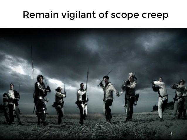 11 Remain vigilant of scope creep