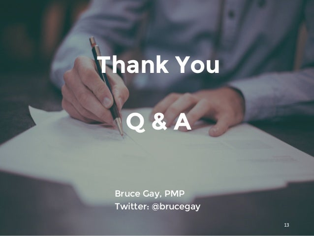 Thank You Q & A Bruce Gay, PMP Twitter: @brucegay 13