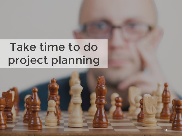 6 Take time to do project planning