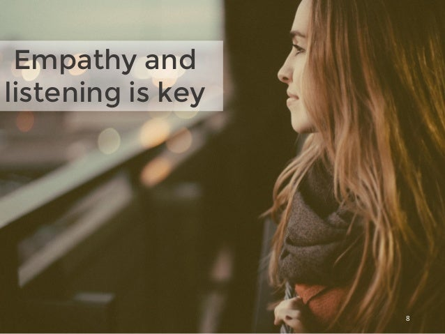 Empathy and listening is key 8