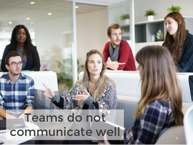 Teams do not communicate well 9