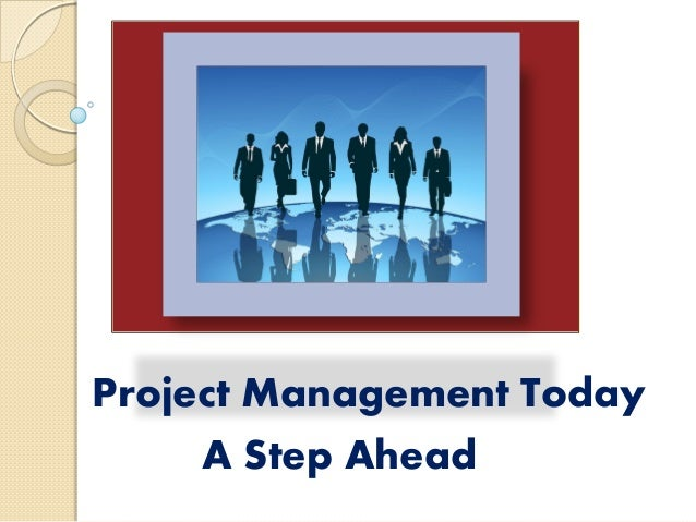 Project Management Today A Step Ahead