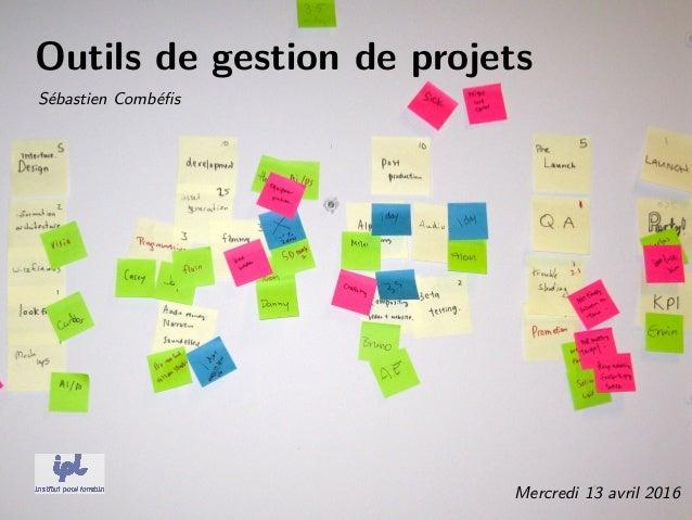 Outils de gestion de projets Sébastien Combéfis Mercredi 13 avril 2016