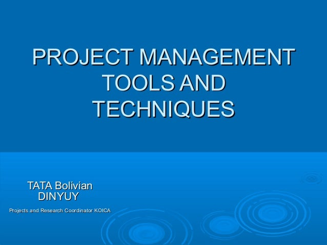 PROJECT MANAGEMENTPROJECT MANAGEMENT TOOLS ANDTOOLS AND TECHNIQUESTECHNIQUES TATA BolivianTATA Bolivian DINYUYDINYUY Proje...