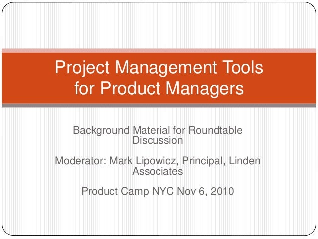 Background Material for Roundtable Discussion Moderator: Mark Lipowicz, Principal, Linden Associates Product Camp NYC Nov ...