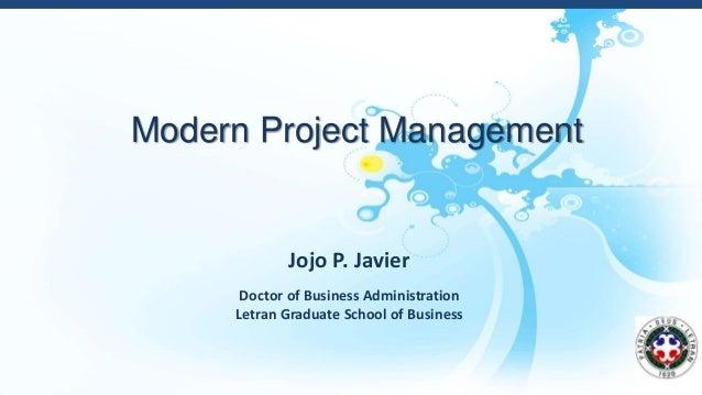 Modern Project Management Jojo P. Javier Doctor of Business Administration Letran Graduate School of Business