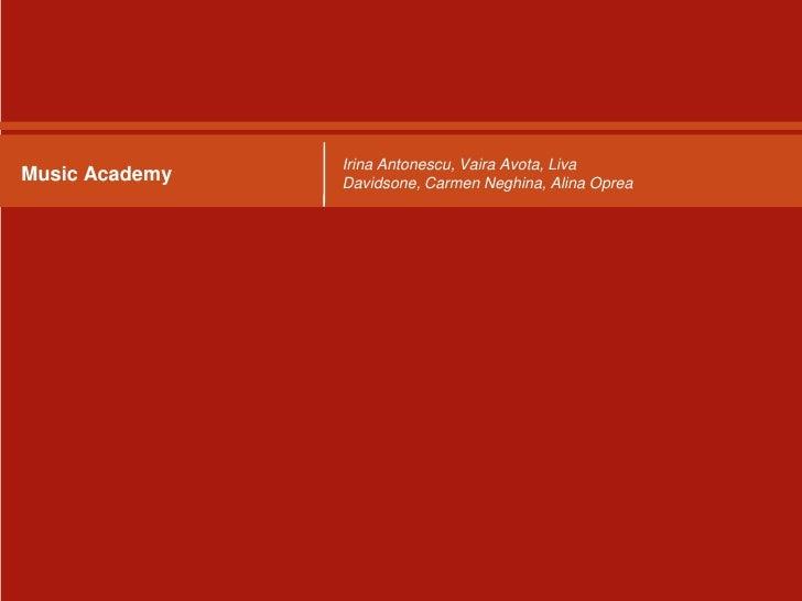 Music Academy<br />Irina Antonescu, Vaira Avota, Liva Davidsone, Carmen Neghina, Alina Oprea<br />