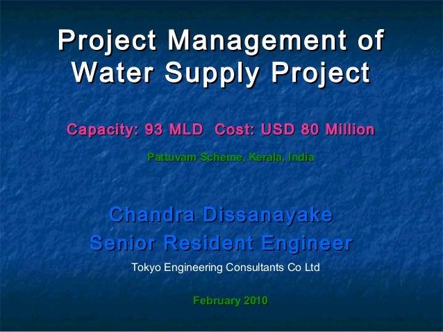 Project Management ofProject Management ofWater Supply ProjectWater Supply ProjectCapacity: 93 MLD Cost: USD 80 MillionCap...