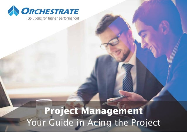 Solutions for higher performance! Project Management Your Guide in Acing the Project