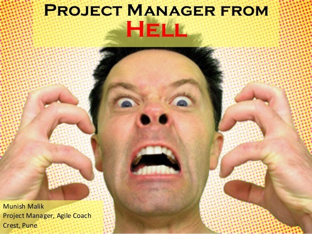 Project Manager from Hell Munish	   Malik	    Project	   Manager,	   Agile	   Coach	    Crest,	   Pune