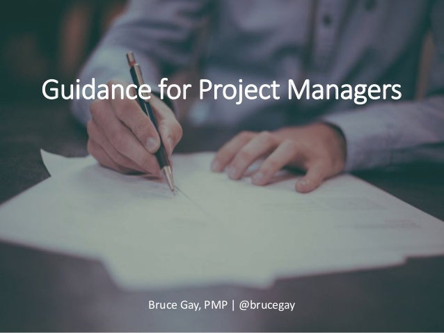 Bruce Gay, PMP | @brucegay Guidance for Project Managers