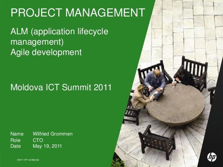 PROJECT MANAGEMENTALM (application lifecyclemanagement)Agile developmentMoldova ICT Summit 2011Name             Wilfried G...