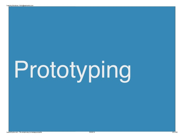 Learning Solutions : Nick@sealworks.com          PrototypingLaunchCycle.com - The simple way to manage projects.   03/25/1...