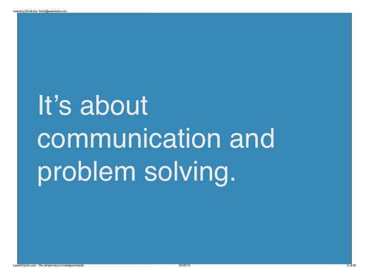Learning Solutions : Nick@sealworks.com                 It's about                 communication and                 probl...