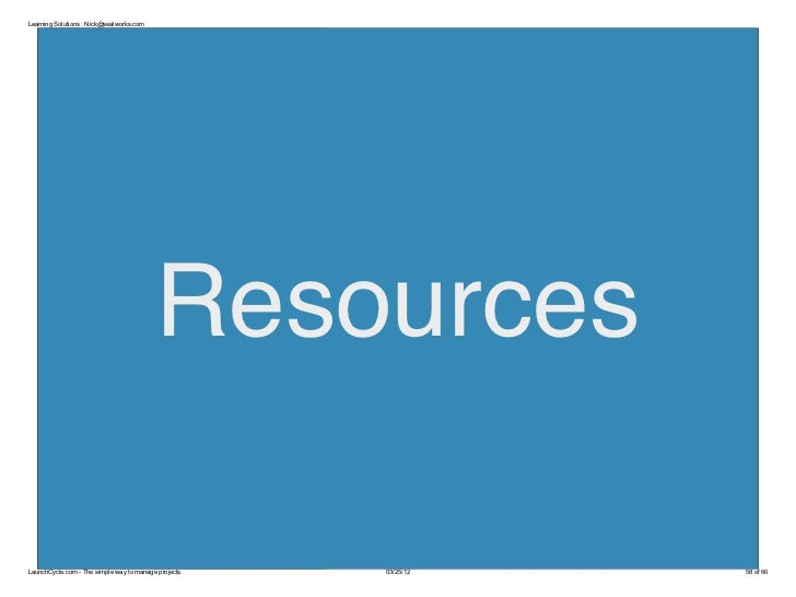 Learning Solutions : Nick@sealworks.com                                          ResourcesLaunchCycle.com - The simple way...
