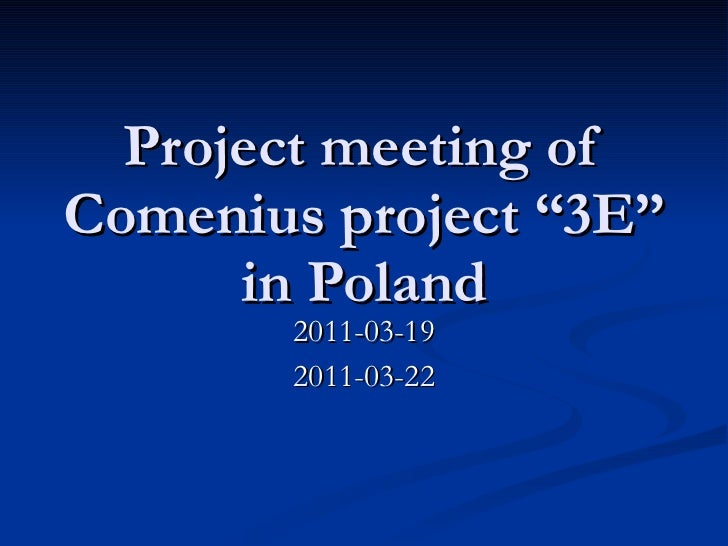 "Project meeting of Comenius project ""3E"" in Poland 2011-03-19 2011-03-22"