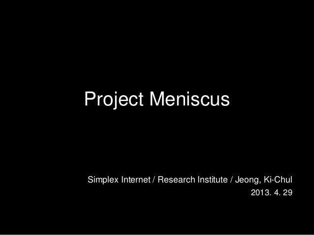 Project MeniscusSimplex Internet / Research Institute / Jeong, Ki-Chul2013. 4. 29