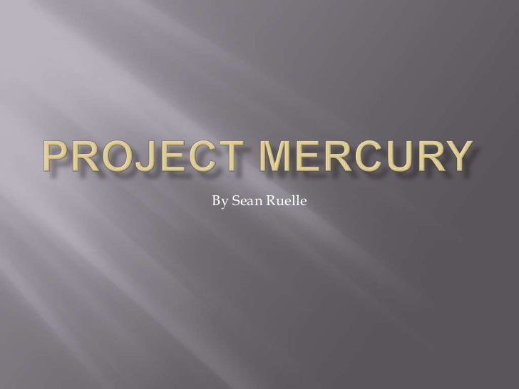 Project Mercury<br />By Sean Ruelle<br />