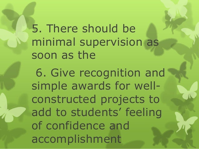 5. There should be minimal supervision as soon as the 6. Give recognition and simple awards for wellconstructed projects t...