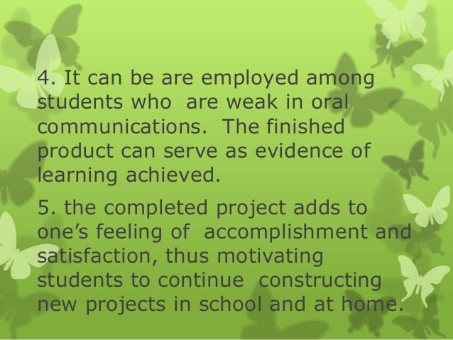 4. It can be are employed among students who are weak in oral communications. The finished product can serve as evidence o...