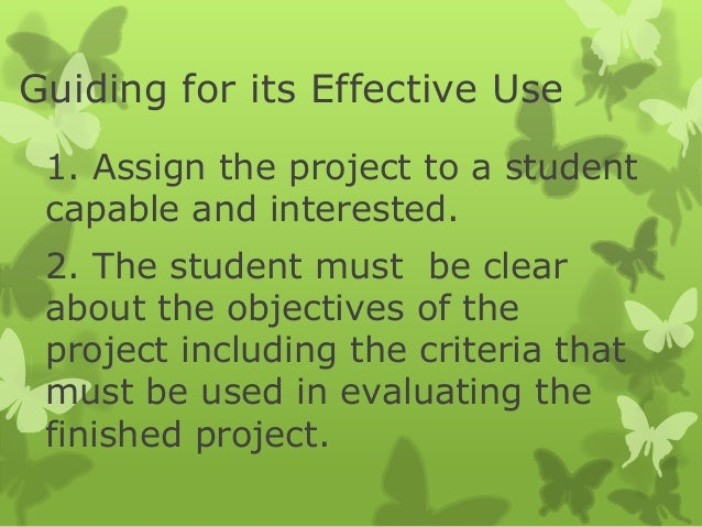Guiding for its Effective Use 1. Assign the project to a student capable and interested.  2. The student must be clear abo...