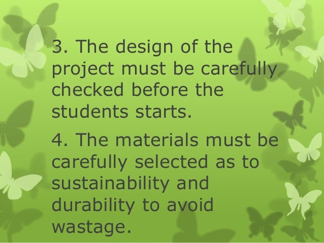 3. The design of the project must be carefully checked before the students starts. 4. The materials must be carefully sele...