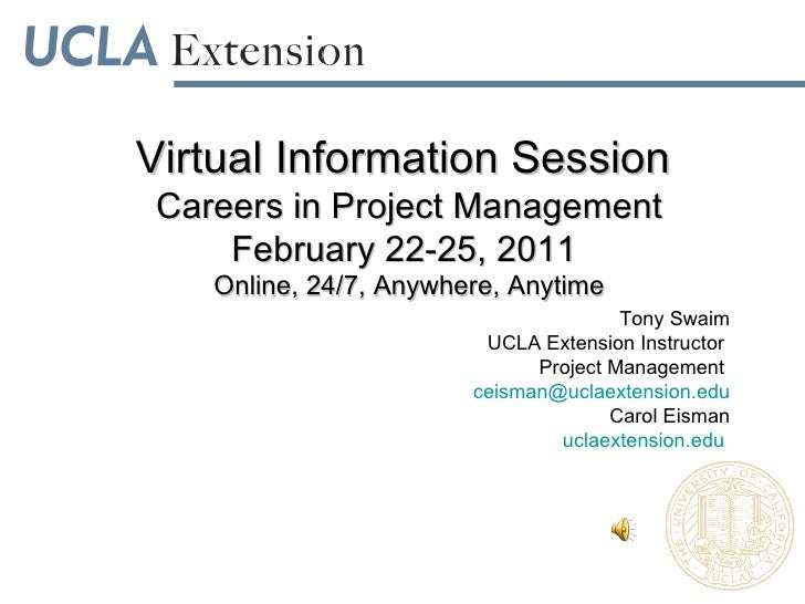 Virtual Information Session  Careers in Project Management February 22-25, 2011  Online, 24/7, Anywhere, Anytime Tony Swai...