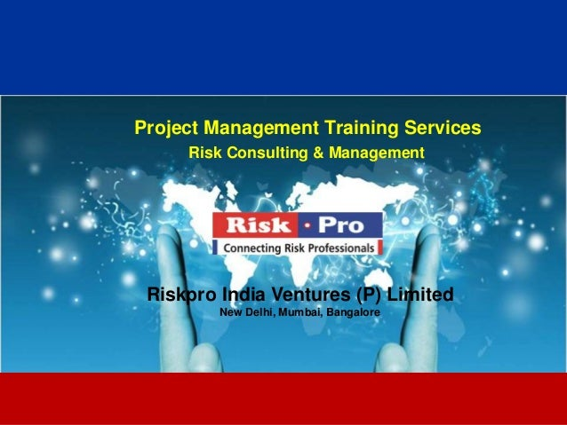 Project Management Training Services     Risk Consulting & Management Riskpro India Ventures (P) Limited         New Delhi...