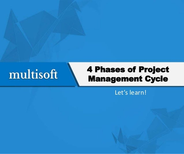 four phases of a projects The rational unified process phase and milestone concept  four sequential phases,  the phase and milestones of a project planning phases.