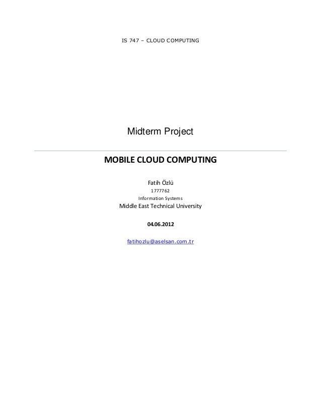 IS 747 – CLOUD COMPUTING     Midterm ProjectMOBILE CLOUD COMPUTING             Fatih Özlü               1777762         In...