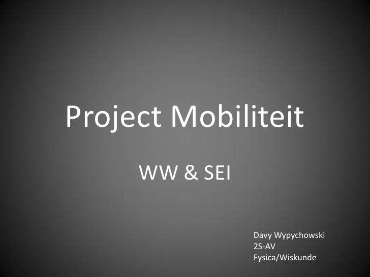 Project Mobiliteit<br />WW & SEI<br />Davy Wypychowski<br />2S-AV<br />Fysica/Wiskunde<br />