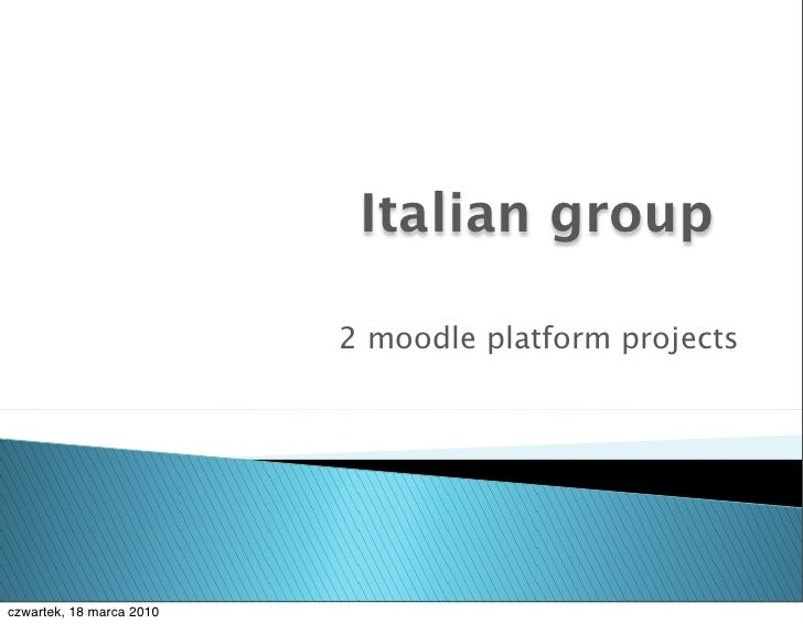 Italian group                            2 moodle platform projects     czwartek, 18 marca 2010